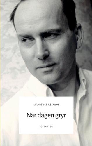 När dagen gryr. 101 dikter från Lawrence Gelmon