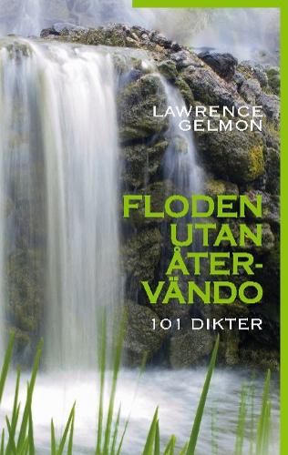 Floden utan återvändo 101 dikter av Lawrence Gelmon